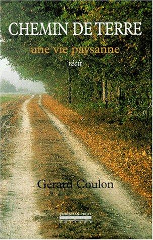 Chemin de terre. Une vie paysanne par Gérard Coulon