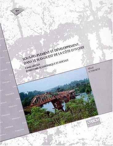 Sous-peuplement et développement dans le sud-ouest de la Côte dIvoire: Cinq siècles dhistoire économique et sociale par Alfred Schwartz