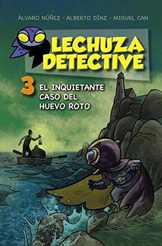 Lechuza Detective 3: El inquietante caso del huevo roto (Literatura Infantil (6-11 Años) - Lechuza Detective) por Equipo Lechuza
