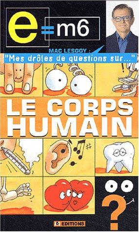 E = M6 - Mes drôles de questions sur : Le corps humain par Mac Lesggy