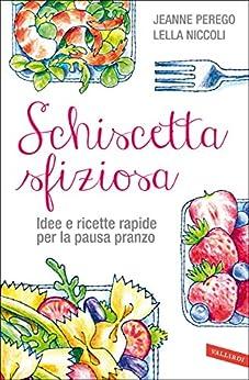 Schiscetta sfiziosa: Idee e ricette rapide per la pausa pranzo di [Perego, Jeanne, Niccoli, Lella]