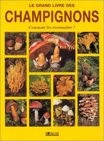 LE GRAND LIVRE DES CHAMPIGNONS. Les champignons du monde entier par Collectif