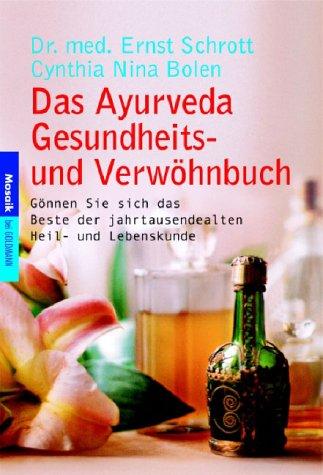Das Ayurveda Gesundheits- und Verwöhnbuch: Gönnen Sie sich das Beste der jahrtausendealten Heil- und Lebenskunde