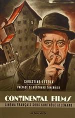 Continental Films - Cinéma français sous contrôle allemand de Christine Leteux