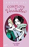 Complots à Versailles - A la cour du roi