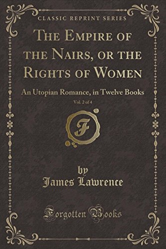 The Empire of the Nairs, or the Rights of Women, Vol. 2 of 4: An Utopian Romance, in Twelve Books (Classic Reprint)