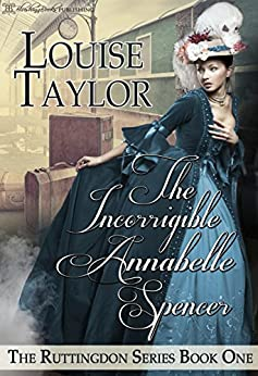 The Incorrigible Annabelle Spencer (The Ruttingdon Series Book 1) by [Taylor, Louise]