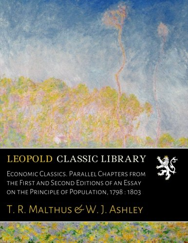 Economic Classics. Parallel Chapters from the First and Second Editions of an Essay on the Principle of Population, 1798 : 1803 por T. R. Malthus