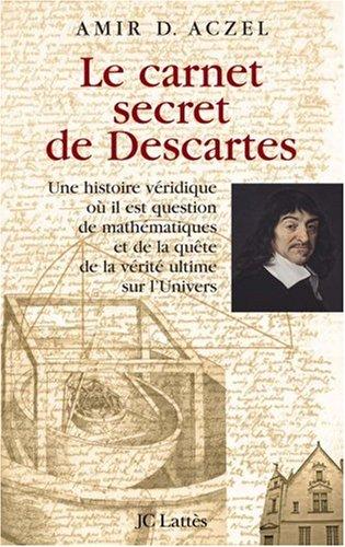Le carnet secret de Descartes : Une histoire vridique o il est question de mathmatiques et de la qute de la vrit ultime sur l'Univers
