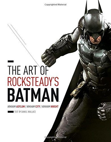 The Art of Rocksteady's Batman: Arkham Asylum, Arkham City & Arkham Knight (Batman Arkham Trilogy) by Daniel Wallace (2015-07-07)