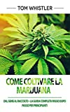 Come Coltivare La Marijuana: Dal Seme Al Raccolto - La Guida Completa Passo Dopo Passo Per...