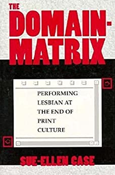 The Domain-Matrix: Performing Lesbian at the End of Print Culture (Theories of Representation and Difference) de [Case, Sue-Ellen]