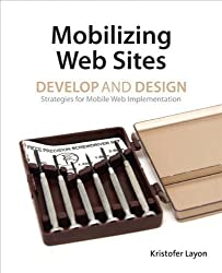 Mobilizing Web Sites: Strategies for Mobile Web Implementation (Develop and Design) 1st edition by Layon, Kristofer (2011) Paperback