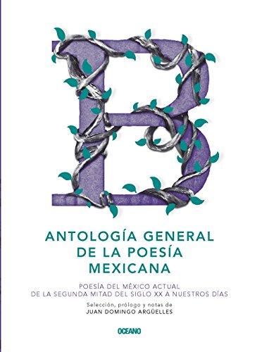 Antologia General de La Poesia Mexicana: Poesia del Mexico Actual de La Segunda Mitad del Siglo XX a Nuestros Dias (Intemporales)