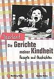 Saarland - Die Gerichte meiner Kindheit: Rezepte und Geschichten (Gerichte unserer Kindheit)