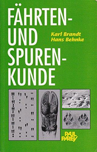 Fährten- und Spurenkunde. Ein Bestimmungsbuch für den Jäger und Naturfreunde über Fährten, Spuren, Geläufe und andere Wildzeichen