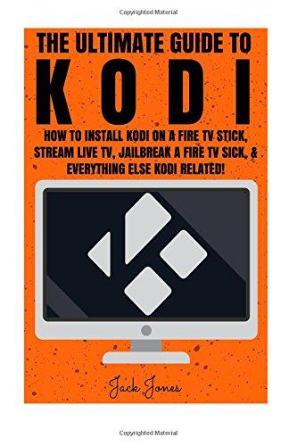kodi-the-ultimate-guide-to-kodi-how-to-install-kodi-on-a-fire-tv-stick-stream-live-tv-jailbreak-a-fi