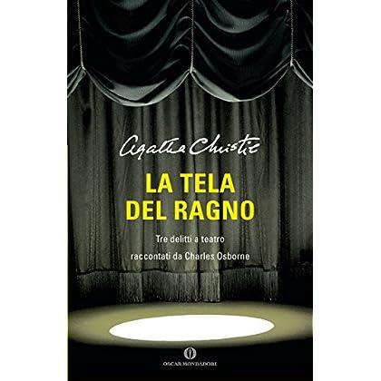 La Tela Del Ragno: Tre Delitti A Teatro Raccontati Da Charles Osborne (Oscar Scrittori Moderni Vol. 2038)