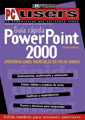 Guia Rapida Power Point 2000 (PC Users; La Computacion Que Entienden Todos) por Claudio Sanchez