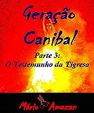 Geração canibal: O Testemunho da Tigresa (Portuguese Edition)