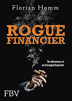 Rogue Financier: The Adventures of an Estranged Capitalist by [Homm, Florian]