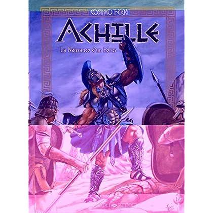 Achille : Tome 1, La naissance d'un héro