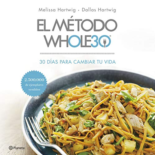 El método Whole30: 30 días para cambiar tu vida (Spanish Edition)