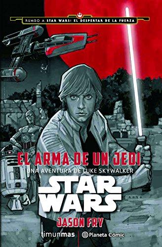 Star Wars El arma de un Jedi (novela): Una aventura de Luke Skywalker (Star Wars: Novelas)