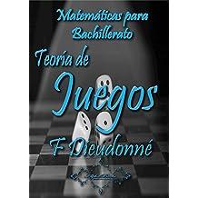 Matemáticas para Bachillerato: Teoría de Juegos (Spanish Edition)