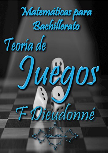 Matemáticas para Bachillerato: Teoría de Juegos por Félix Dieudonné