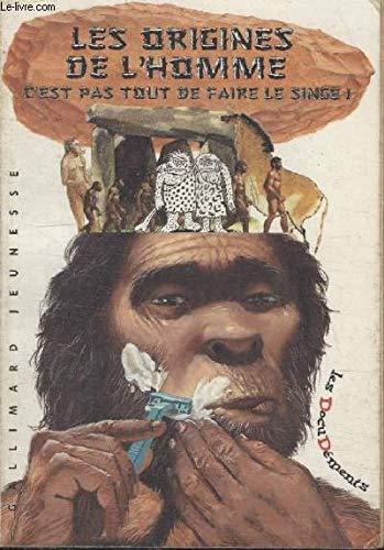 LES ORIGINES DE L'HOMME. C'est pas tout de faire le singe