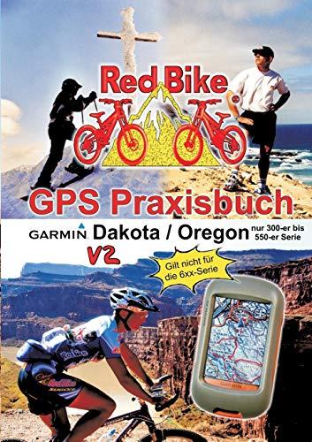 GPS Praxisbuch Garmin Dakota/Oregon V2: Praxis- und modellbezogen, für alle Dakota- und 300-er bis 550-er Oregon-Modelle/ nicht 6xx-Serie (GPS Praxisbuch-Reihe von Red Bike) Serie 300 Gps