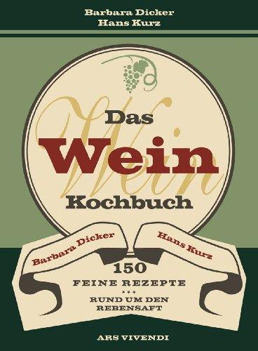 Preisvergleich Produktbild Das Weinkochbuch - 150 feine Rezepte rund um den Rebensaft