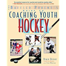 The Baffled Parent's Guide to Coaching Youth Hockey (Baffled Parent's Guides) by Bruce Driver (2004-11-10)