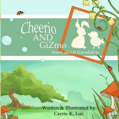 cheerio-gizmo-learn-about-friendship-by-author-carrie-k-luc-published-on-september-2013