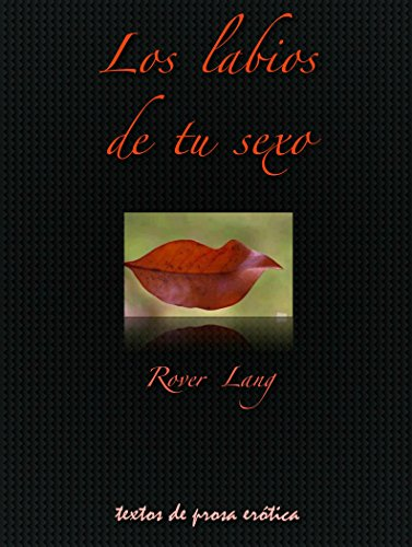 Los labios de tu sexo: Aerolitos de prosa erótica