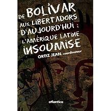 De Bolivar aux Libertadors d'aujourd'hui : l'Amérique latine insoumise