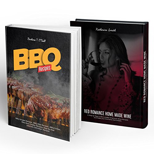 BBQ and Wine Recipes: 2 books in one set Red Romance Wine for Celebration, 10 famous Wine Recipes , BBQ Smoke Recipes , BBQ Ribs Recipes , BBQ Grilled , Ribs Slow Cooker Recipes. (English Edition)