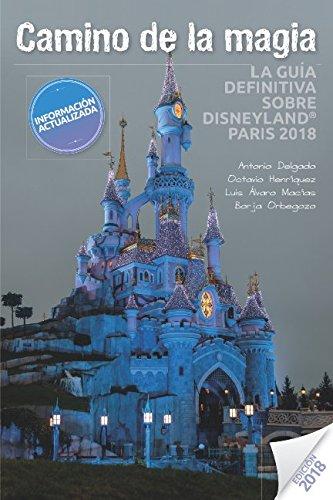 Camino de la Magia: La guía definitiva sobre Disneyland Paris 2018 por Antonio Delgado