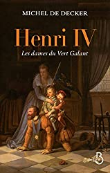 Henri IV, les dames du Vert Galant