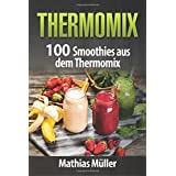 Thermomix: 100 Smoothies aus dem Thermomix