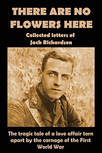 There Are No Flowers Here: Collected Letters of Jack Richardson