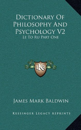 Dictionary of Philosophy and Psychology V2: Le to Ru Part One