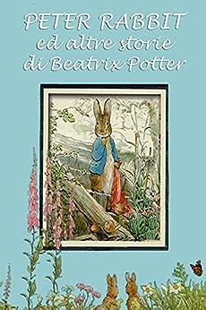 Peter Rabbit ed altre storie: Con illustrazioni originali (Le 24 storie di Beatrix Potter Vol. 1) di [Potter, Beatrix]