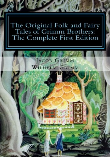 The Original Folk and Fairy Tales of Grimm Brothers: The Complete First Edition por Jacob Grimm