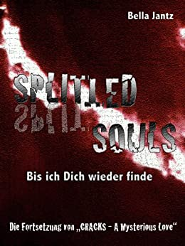 SPLITted SOULS - Bis ich Dich wieder finde (Fortsetzung von CRACKS - A Mysterious Love) (Die CRACKS Trilogie 2) von [Jantz, Bella, Jantz, Isabella]