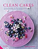 Clean Cakes: Delicious pâtisserie made with whole, natural and nourishing ingredients and free