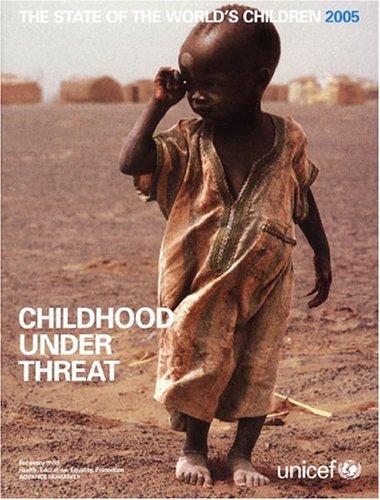 The State of the World's Children: Childhood Under Threat