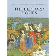 The Bedford Hours: Medieval Manuscripts in the British Library (Medieval Manuscripts in the British Libr Series)