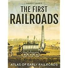 The First Railroads: Atlas of Early Railroads